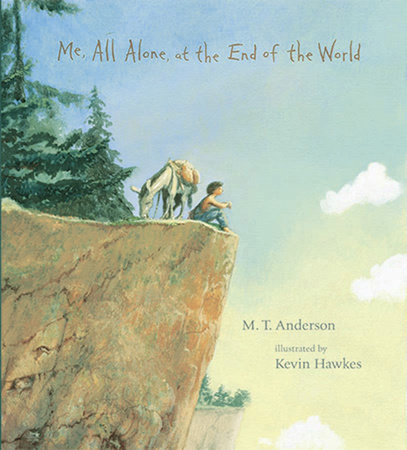 Me, All Alone, at the End of the World by M.T. Anderson