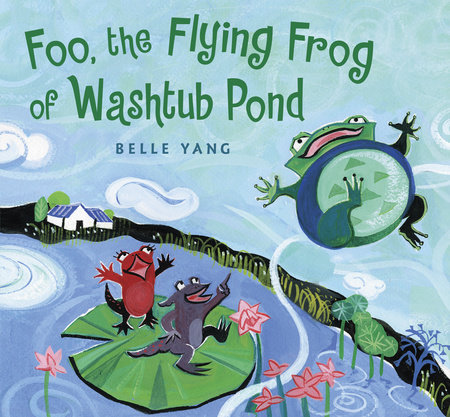 Foo, the Flying Frog of Washtub Pond by Belle Yang