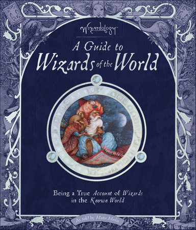 Wizardology: A Guide to Wizards of the World by Master Merlin