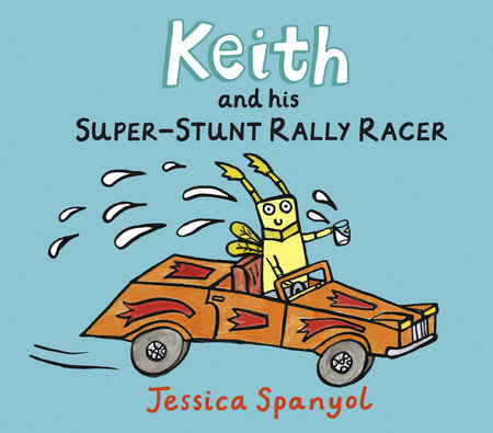 Keith and His Super-Stunt Rally Racer by Jessica Spanyol