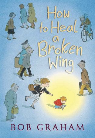 How to Heal a Broken Wing by Bob Graham