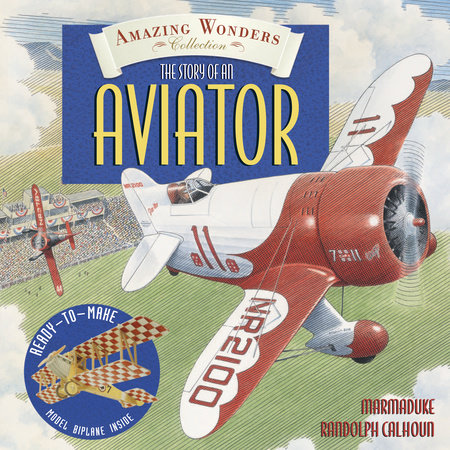 Amazing Wonders Collection: The Story of an Aviator by Marmaduke Randolph Calhoun