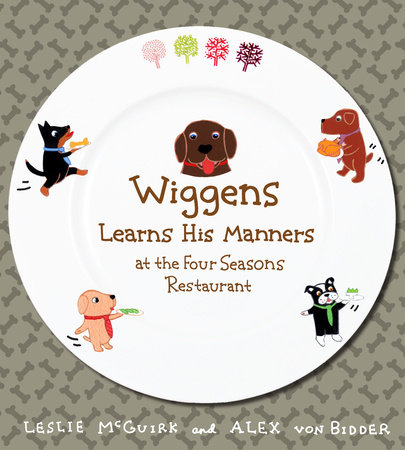 Wiggens Learns His Manners at the Four Seasons Restaurant by Leslie McGuirk and Alex Von Bidder