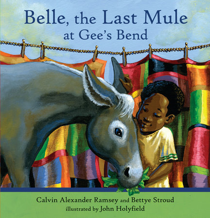 Belle, The Last Mule at Gee's Bend by Calvin Alexander Ramsey and Bettye Stroud