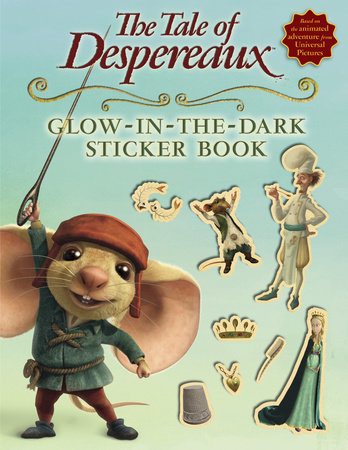 The Tale of Despereaux Movie Tie-In: Glow-in-the-Dark Sticker Book by Candlewick Press