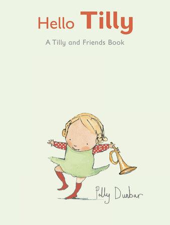 Hello, Tilly by Polly Dunbar