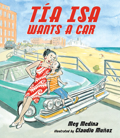Tia Isa Wants a Car by Meg Medina