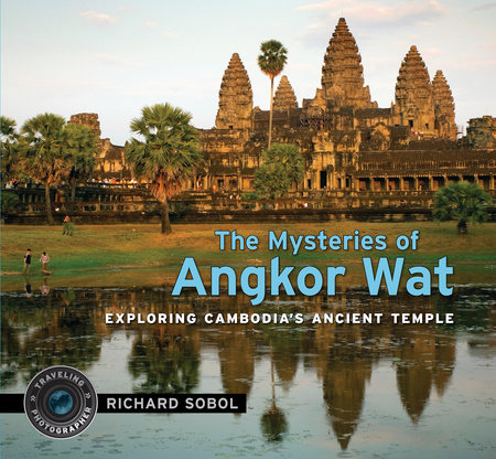 The Mysteries of Angkor Wat by Richard Sobol