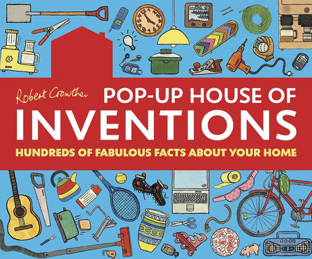 Robert Crowther's Pop-Up House of Inventions by Robert Crowther