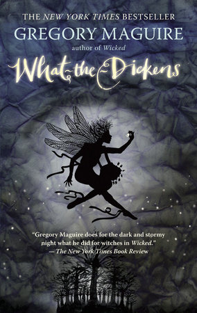 What-the-Dickens by Gregory Maguire