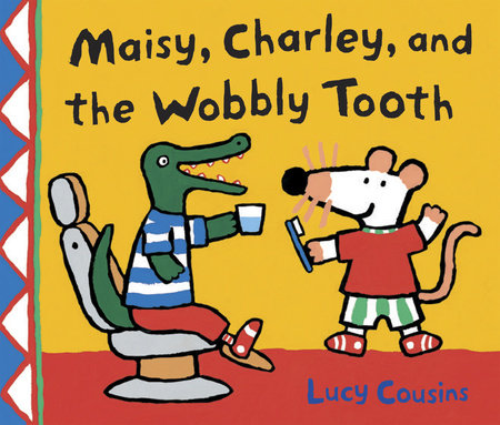 Maisy, Charley, and the Wobbly Tooth by Lucy Cousins
