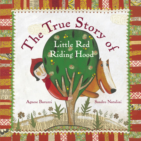 The True Story of Little Red Riding Hood by Agnese Baruzzi and Sandro Natalini