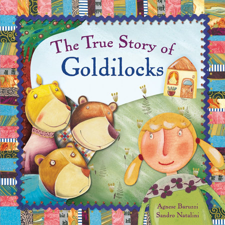 The True Story of Goldilocks by Agnese Baruzzi and Sandro Natalini