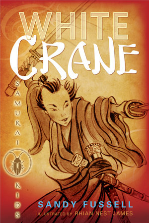 Samurai Kids #1: White Crane by Sandy Fussell