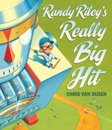 Randy Riley's Really Big Hit by Chris Van Dusen