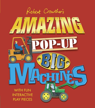 Robert Crowther's Amazing Pop-Up Big Machines by Robert Crowther