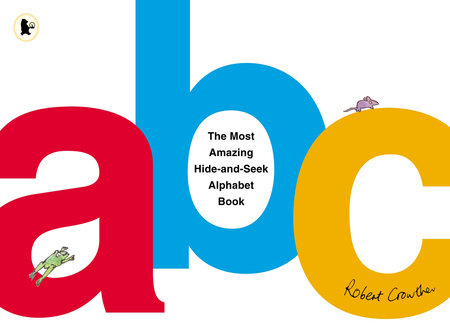 The Most Amazing Hide-and-Seek Alphabet Book by Robert Crowther
