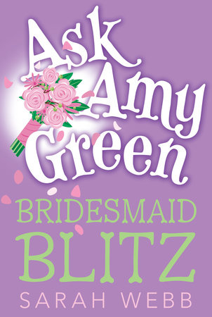 Ask Amy Green: Bridesmaid Blitz by Sarah Webb