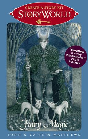 StoryWorld: Fairy Magic by John Matthews and Caitlin Matthews