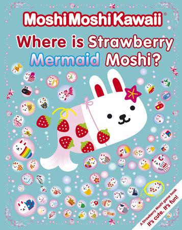 MoshiMoshiKawaii: Where Is Strawberry Mermaid Moshi? by Mind Wave Inc.
