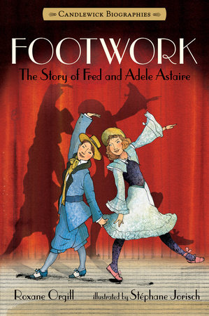 Footwork: Candlewick Biographies by Roxane Orgill