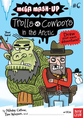Mega Mash-Up: Trolls vs. Cowboys in the Arctic by Nikalas Catlow