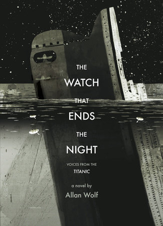 The Watch That Ends the Night by Allan Wolf