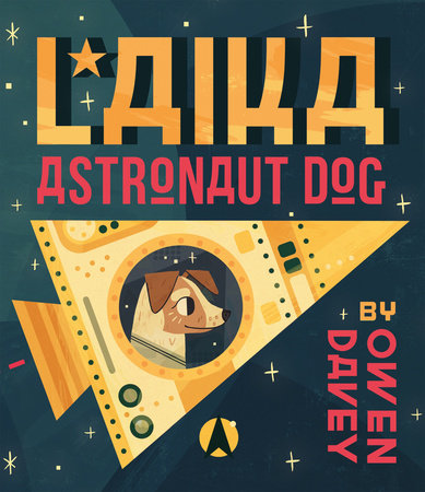 Laika: Astronaut Dog by Owen Davey