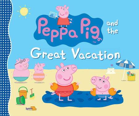 Peppa Pig and the Great Vacation by Candlewick Press