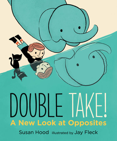 Double Take! A New Look at Opposites by Susan Hood