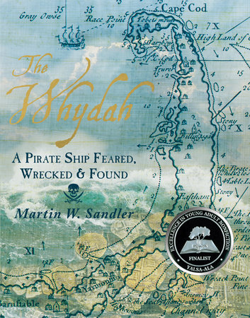 The Whydah: A Pirate Ship Feared, Wrecked, and Found by Martin W. Sandler