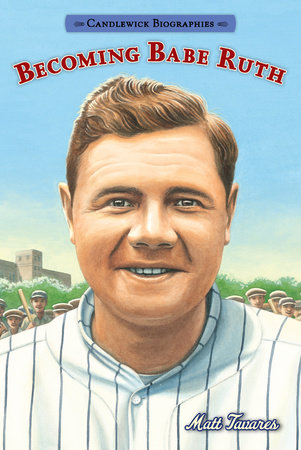 Becoming Babe Ruth by Matt Tavares