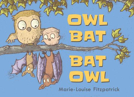 Owl Bat Bat Owl by Marie-Louise Fitzpatrick