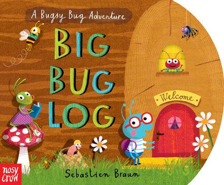Big Bug Log by Nosy Crow