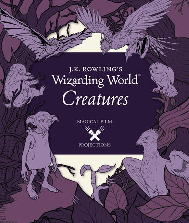 J.K. Rowling's Wizarding World: Magical Film Projections: Creatures by