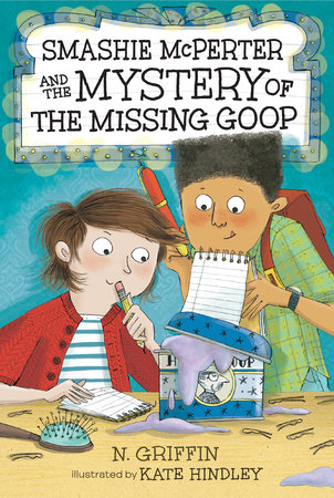 Smashie McPerter and the Mystery of the Missing Goop by N. Griffin