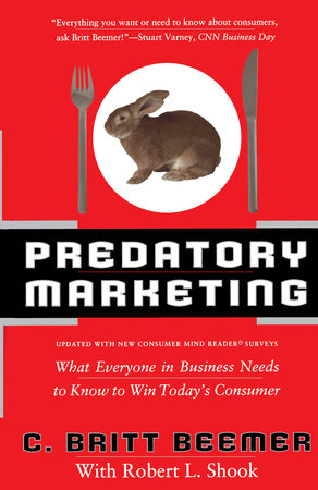 Predatory Marketing by C. Britt Beemer and Robert L. Shook