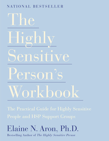 The Highly Sensitive Person's Workbook by Elaine N. Aron, Ph.D.
