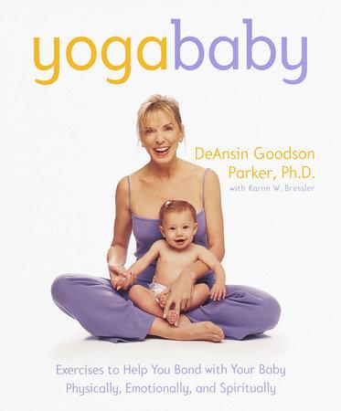 Yoga Baby by DeAnsin Goodson Parker, Ph.D. and Karen W. Bressler