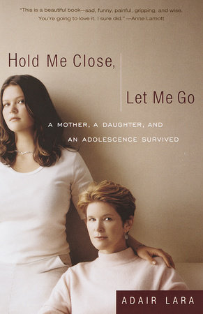 Hold Me Close, Let Me Go by Adair Lara