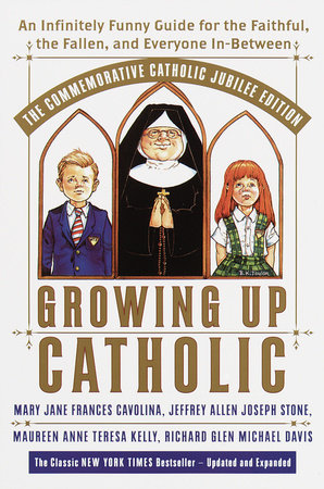 Growing Up Catholic: The Millennium Edition by Mary Jane Frances Cavolina, Maureen Anne Teresa Kelly, Jeffrey Allen Joseph Stone and Richard Glen Michael Davis