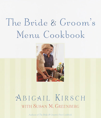 The Bride & Groom's Menu Cookbook by Abigail Kirsch and Susan M. Greenberg
