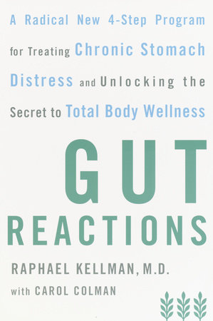 Gut Reactions by Raphael Kellman, M.D. and Carol Colman