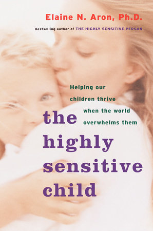 The Highly Sensitive Child by Elaine N. Aron, Ph.D.