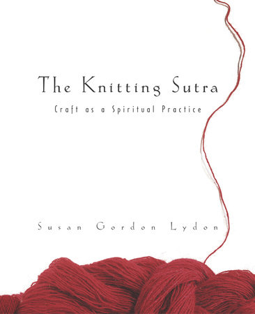 The Knitting Sutra by Susan Gordon Lydon