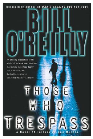 Those Who Trespass by Bill O'Reilly