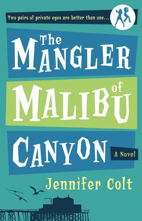 The Mangler of Malibu Canyon by Jennifer Colt