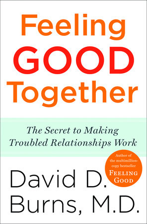 Feeling Good Together by David D. Burns, M.D.