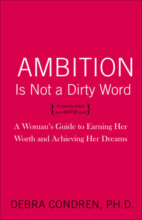 Ambition Is Not a Dirty Word by Debra Condren