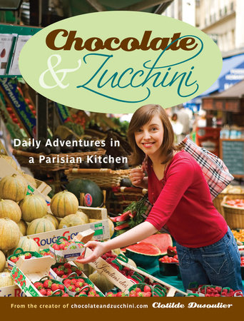 Chocolate and Zucchini by Clotilde Dusoulier